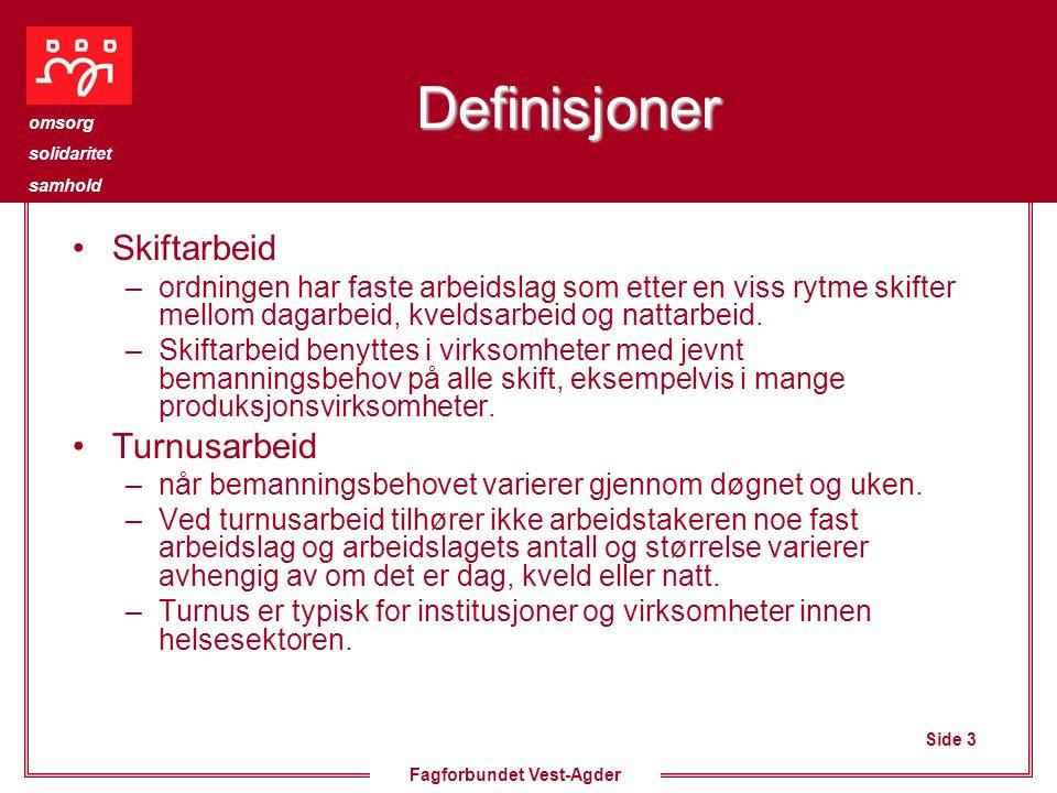 Side 3 omsorg solidaritet samhold Fagforbundet Vest-Agder Definisjoner Skiftarbeid –ordningen har faste arbeidslag som etter en viss rytme skifter mellom dagarbeid, kveldsarbeid og nattarbeid.