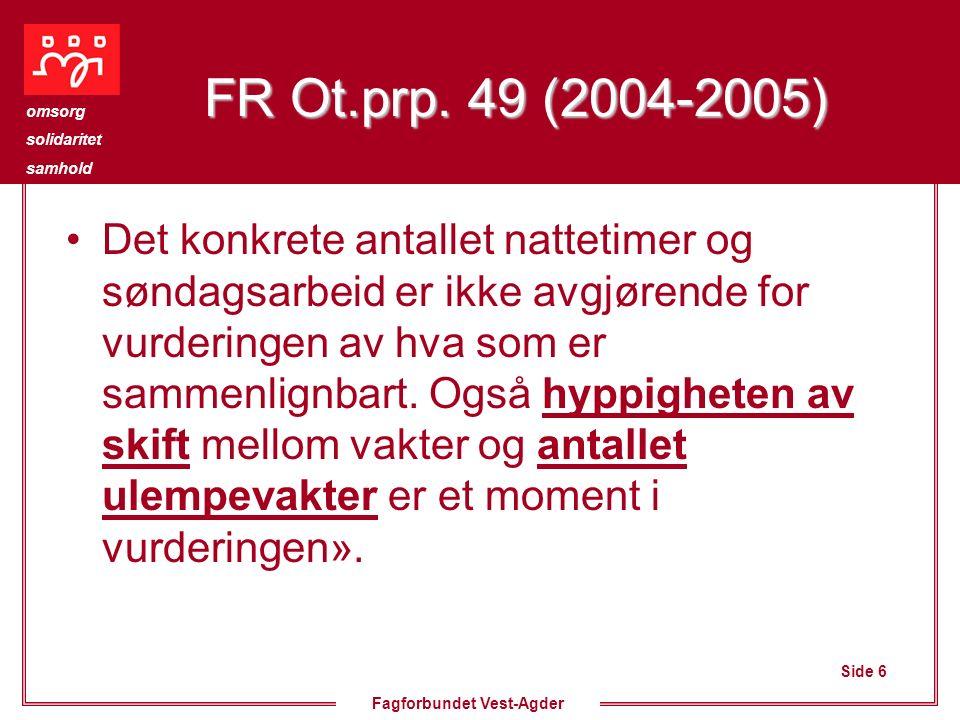 Side 6 omsorg solidaritet samhold Fagforbundet Vest-Agder FR Ot.prp. 49 (2004-2005) Det konkrete antallet nattetimer og søndagsarbeid er ikke avgjøren