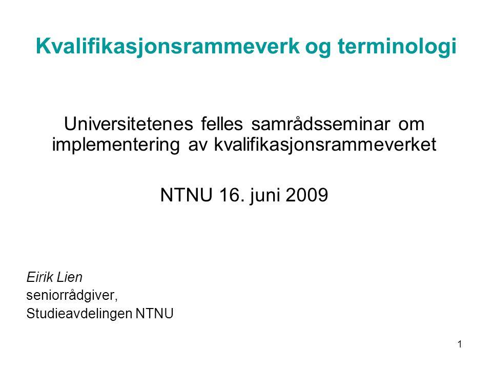 1 Kvalifikasjonsrammeverk og terminologi Universitetenes felles samrådsseminar om implementering av kvalifikasjonsrammeverket NTNU 16.