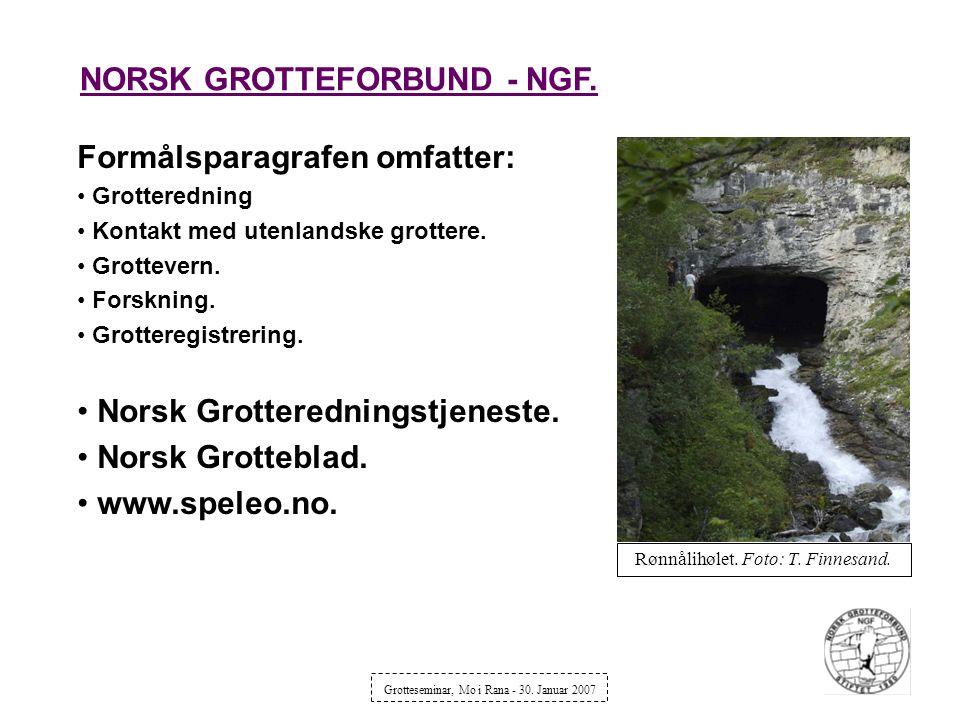 NORSK GROTTEFORBUND - NGF. Formålsparagrafen omfatter: Grotteredning Kontakt med utenlandske grottere. Grottevern. Forskning. Grotteregistrering. Nors