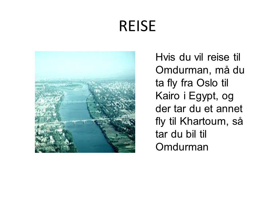 REISE Hvis du vil reise til Omdurman, må du ta fly fra Oslo til Kairo i Egypt, og der tar du et annet fly til Khartoum, så tar du bil til Omdurman