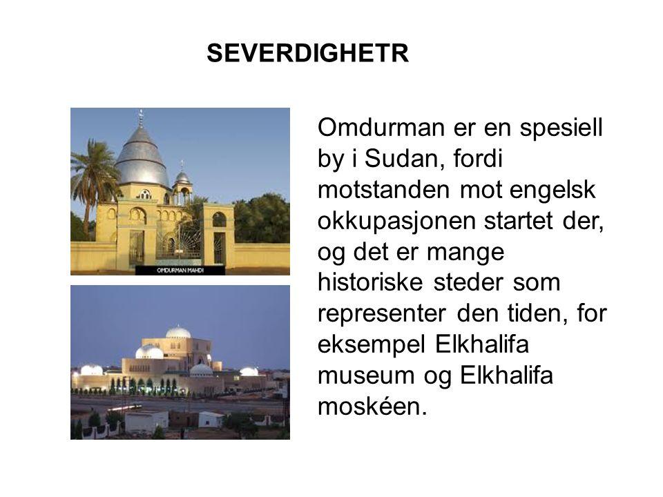 SEVERDIGHETR Omdurman er en spesiell by i Sudan, fordi motstanden mot engelsk okkupasjonen startet der, og det er mange historiske steder som representer den tiden, for eksempel Elkhalifa museum og Elkhalifa moskéen.
