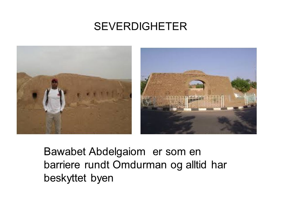 SEVERDIGHETER Bawabet Abdelgaiom er som en barriere rundt Omdurman og alltid har beskyttet byen