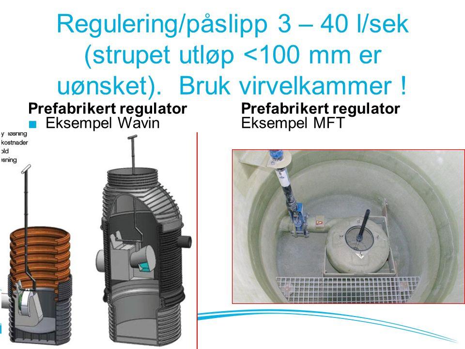 Regulering/påslipp 3 – 40 l/sek (strupet utløp <100 mm er uønsket).