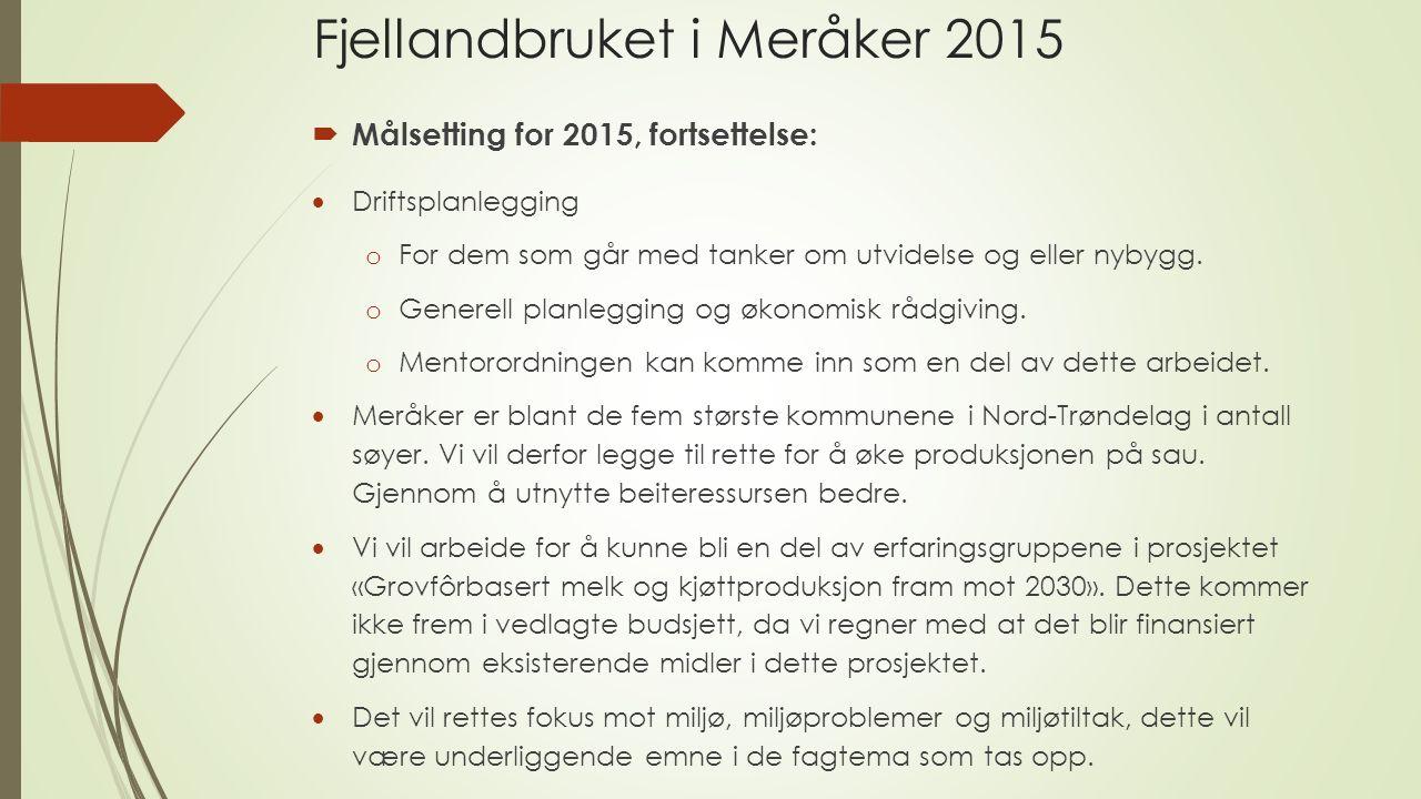 Fjellandbruket i Meråker 2015  Målsetting for 2015, fortsettelse:  Driftsplanlegging o For dem som går med tanker om utvidelse og eller nybygg.