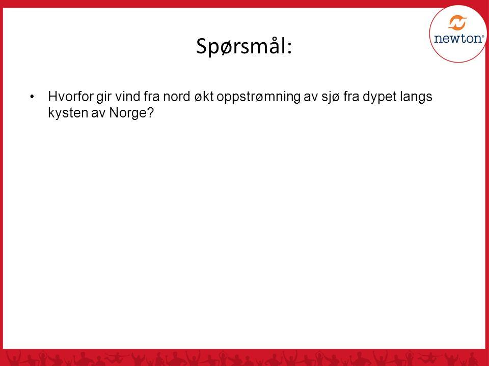 Spørsmål: Hvorfor gir vind fra nord økt oppstrømning av sjø fra dypet langs kysten av Norge?