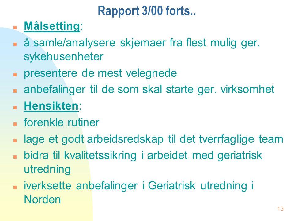 13 Rapport 3/00 forts.. n Målsetting: n å samle/analysere skjemaer fra flest mulig ger.