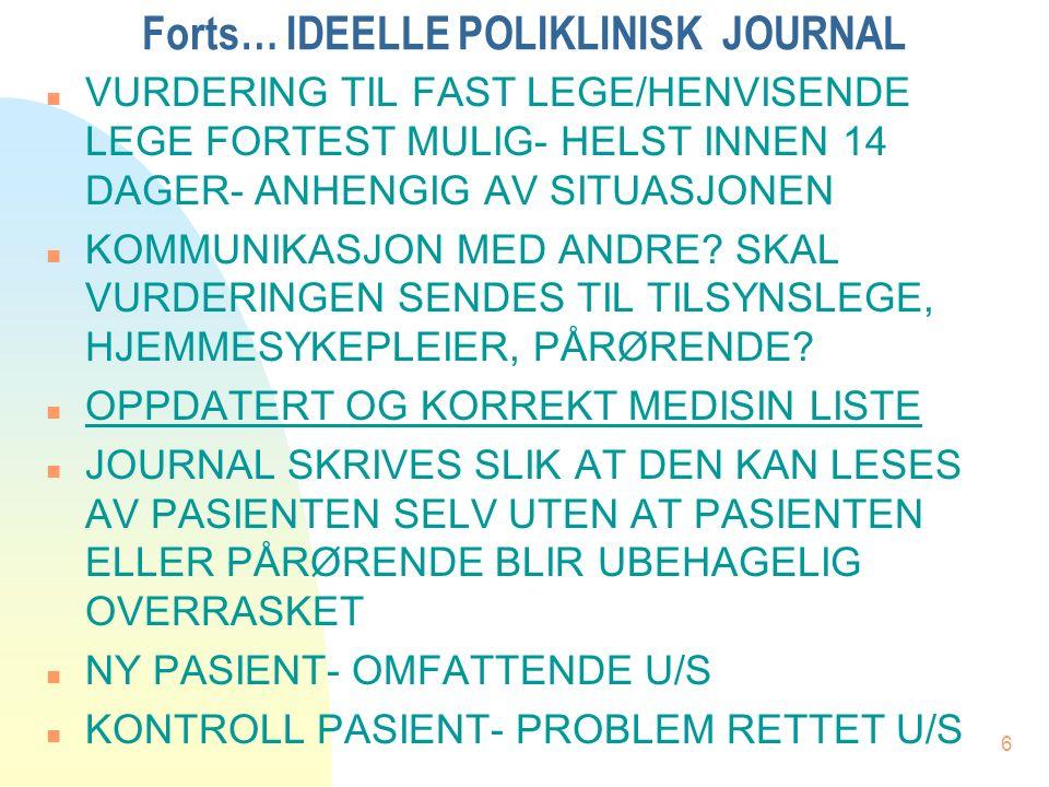 6 Forts… IDEELLE POLIKLINISK JOURNAL n VURDERING TIL FAST LEGE/HENVISENDE LEGE FORTEST MULIG- HELST INNEN 14 DAGER- ANHENGIG AV SITUASJONEN n KOMMUNIKASJON MED ANDRE.