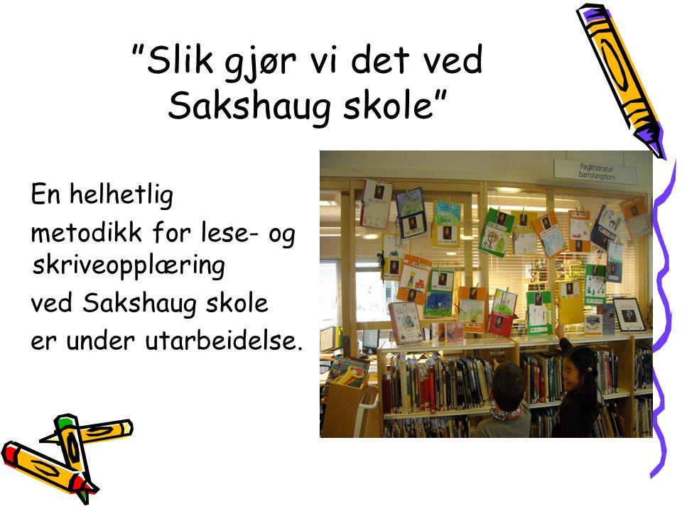 Slik gjør vi det ved Sakshaug skole En helhetlig metodikk for lese- og skriveopplæring ved Sakshaug skole er under utarbeidelse.