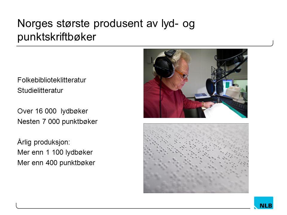Norges største produsent av lyd- og punktskriftbøker Folkebiblioteklitteratur Studielitteratur Over 16 000 lydbøker Nesten 7 000 punktbøker Årlig prod