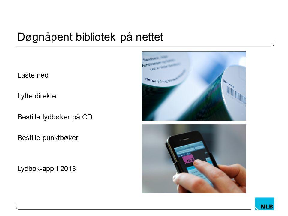 Døgnåpent bibliotek på nettet Laste ned Lytte direkte Bestille lydbøker på CD Bestille punktbøker Lydbok-app i 2013