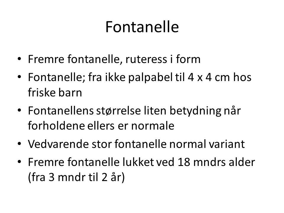 Fontanelle Fremre fontanelle, ruteress i form Fontanelle; fra ikke palpabel til 4 x 4 cm hos friske barn Fontanellens størrelse liten betydning når fo