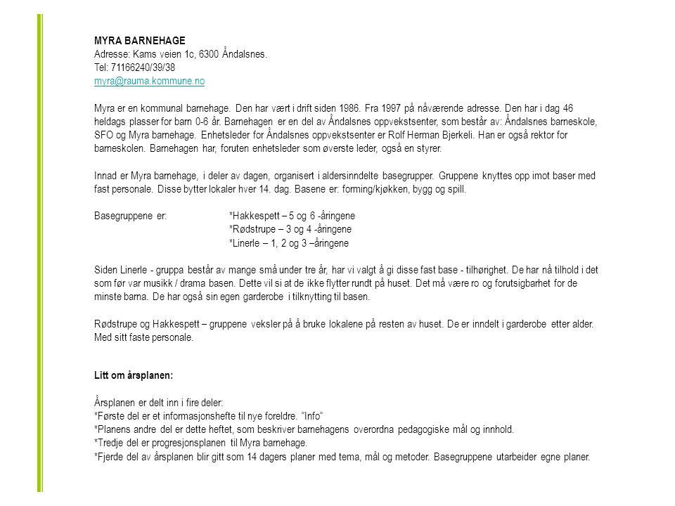 MYRA BARNEHAGE Adresse: Kams veien 1c, 6300 Åndalsnes.