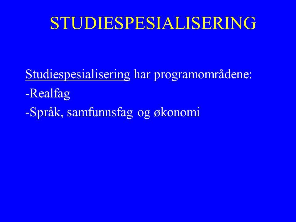 STUDIESPESIALISERING Studiespesialisering har programområdene: -Realfag -Språk, samfunnsfag og økonomi