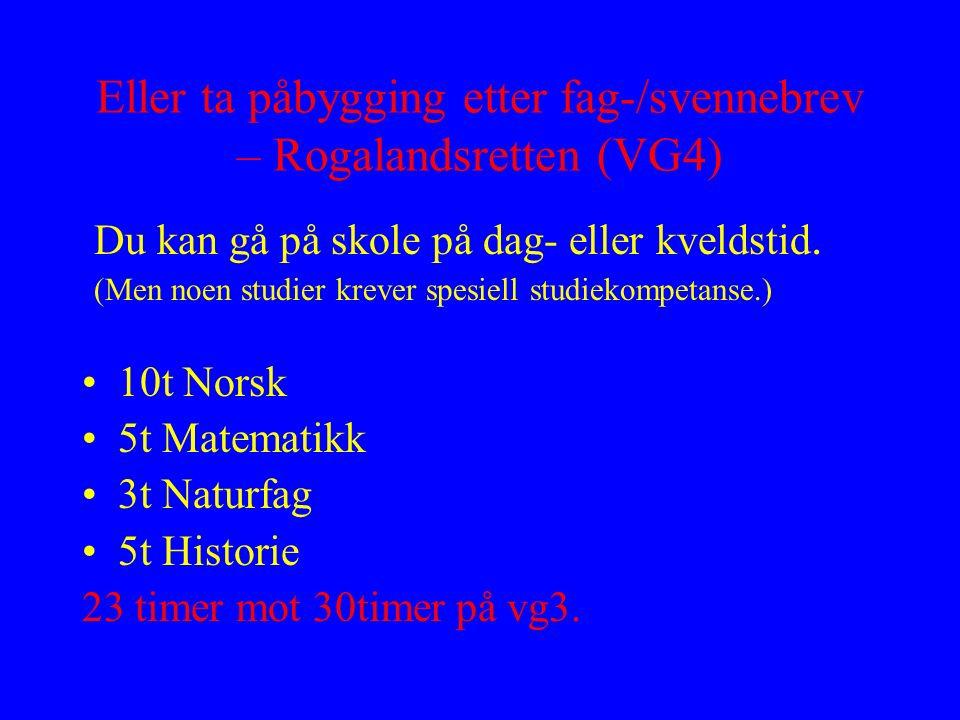 Eller ta påbygging etter fag-/svennebrev – Rogalandsretten (VG4) Du kan gå på skole på dag- eller kveldstid. (Men noen studier krever spesiell studiek