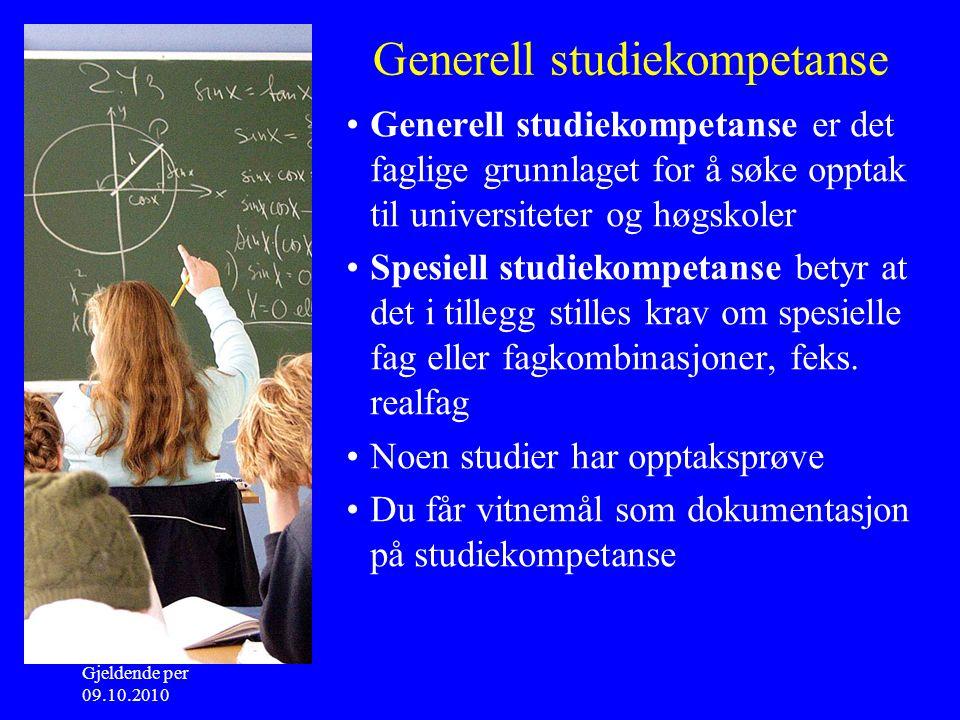 Gjeldende per 09.10.2010 Generell studiekompetanse Generell studiekompetanse er det faglige grunnlaget for å søke opptak til universiteter og høgskoler Spesiell studiekompetanse betyr at det i tillegg stilles krav om spesielle fag eller fagkombinasjoner, feks.