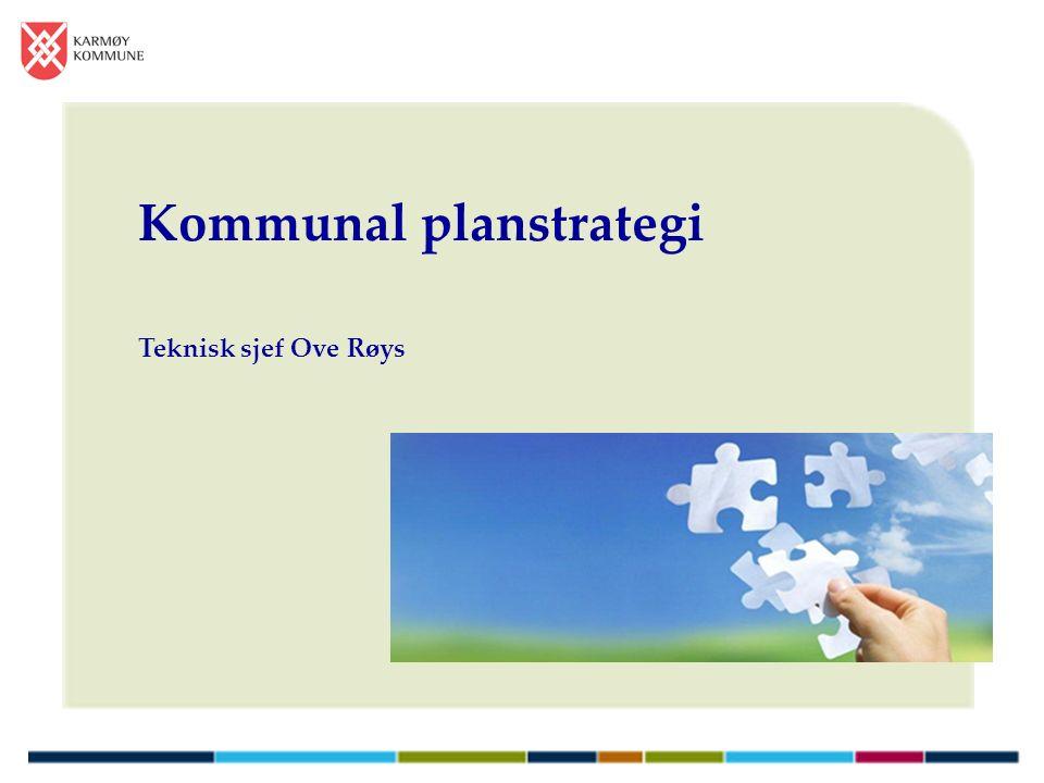 Kommunal planstrategi Teknisk sjef Ove Røys
