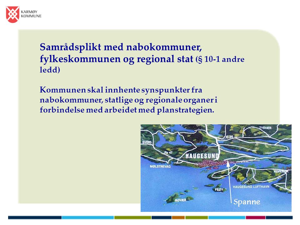 Samrådsplikt med nabokommuner, fylkeskommunen og regional stat (§ 10-1 andre ledd) Kommunen skal innhente synspunkter fra nabokommuner, statlige og regionale organer i forbindelse med arbeidet med planstrategien.