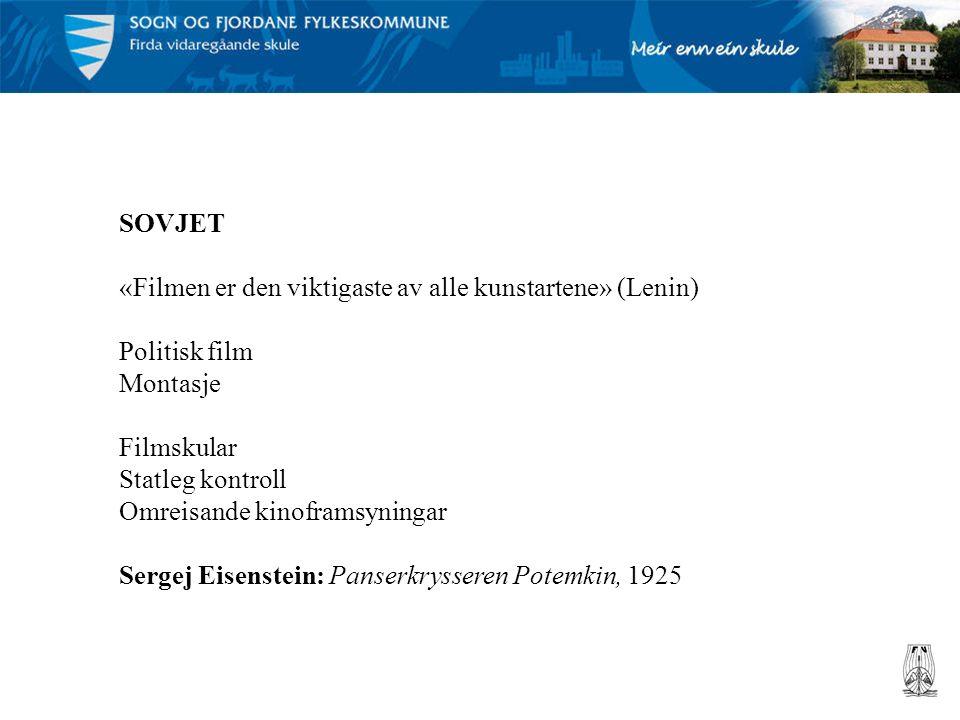 SOVJET «Filmen er den viktigaste av alle kunstartene» (Lenin) Politisk film Montasje Filmskular Statleg kontroll Omreisande kinoframsyningar Sergej Eisenstein: Panserkrysseren Potemkin, 1925
