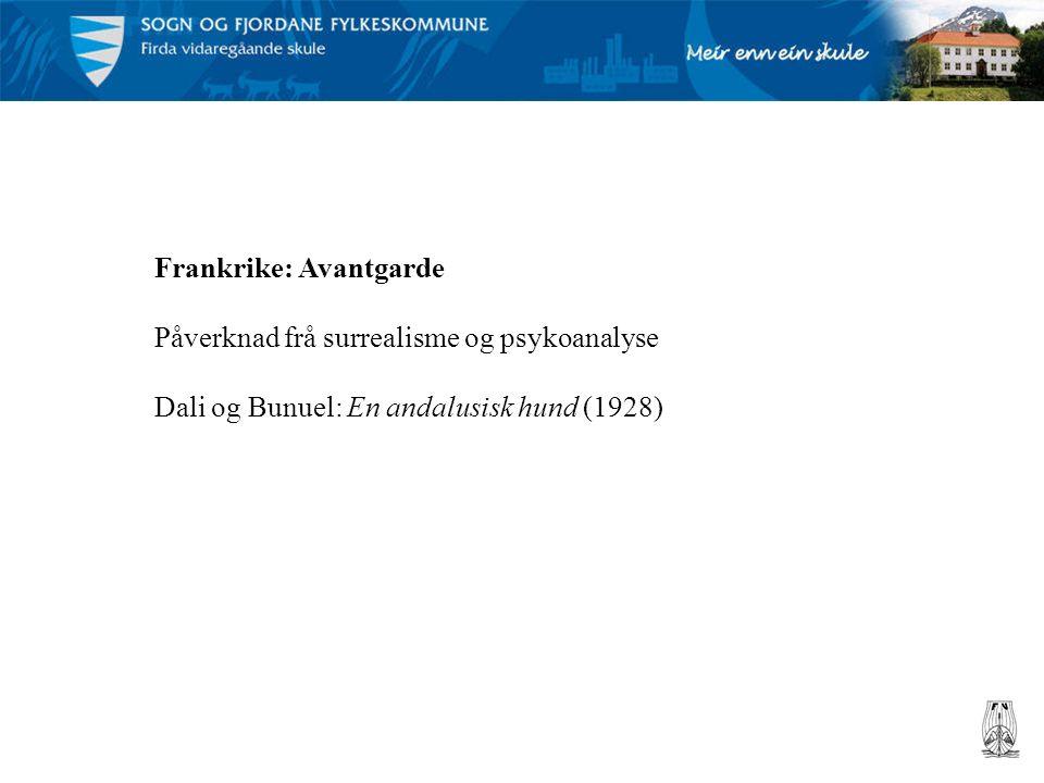 Frankrike: Avantgarde Påverknad frå surrealisme og psykoanalyse Dali og Bunuel: En andalusisk hund (1928)