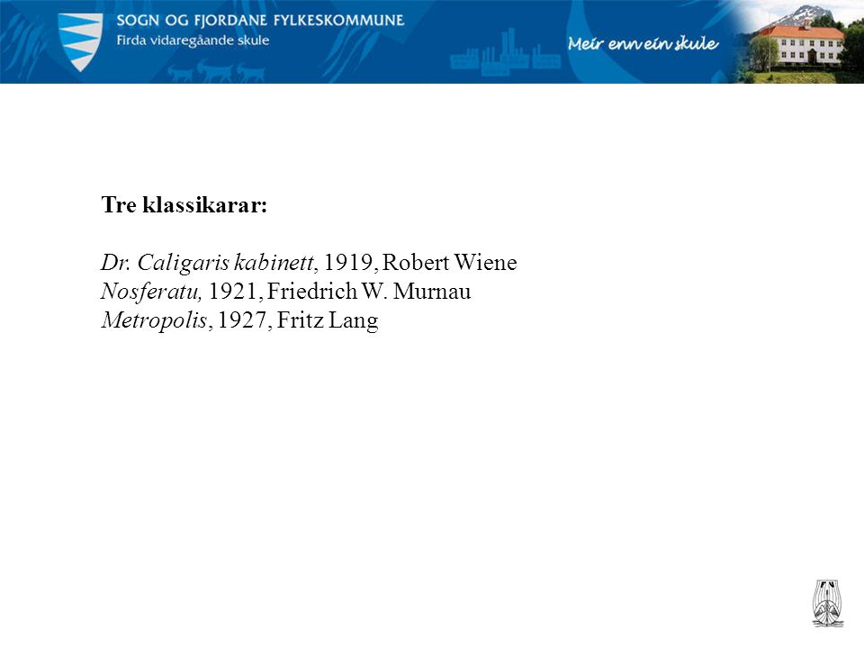 Tre klassikarar: Dr. Caligaris kabinett, 1919, Robert Wiene Nosferatu, 1921, Friedrich W. Murnau Metropolis, 1927, Fritz Lang
