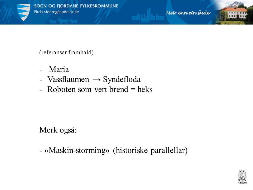 (referansar framhald) -Maria -Vassflaumen → Syndefloda -Roboten som vert brend = heks Merk også: - «Maskin-storming» (historiske parallellar)
