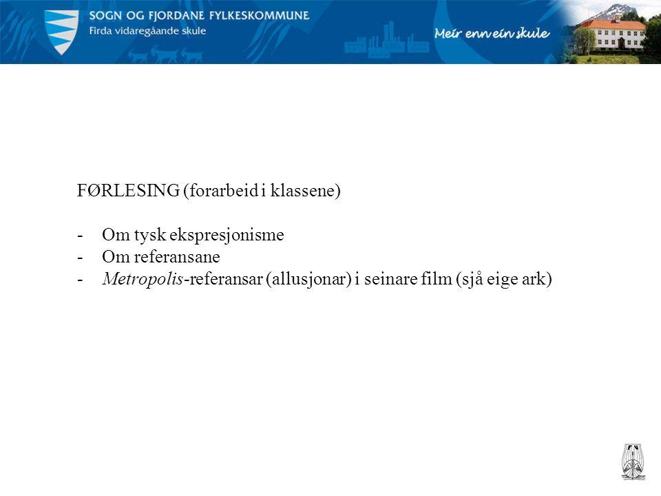 FØRLESING (forarbeid i klassene) -Om tysk ekspresjonisme -Om referansane -Metropolis-referansar (allusjonar) i seinare film (sjå eige ark)