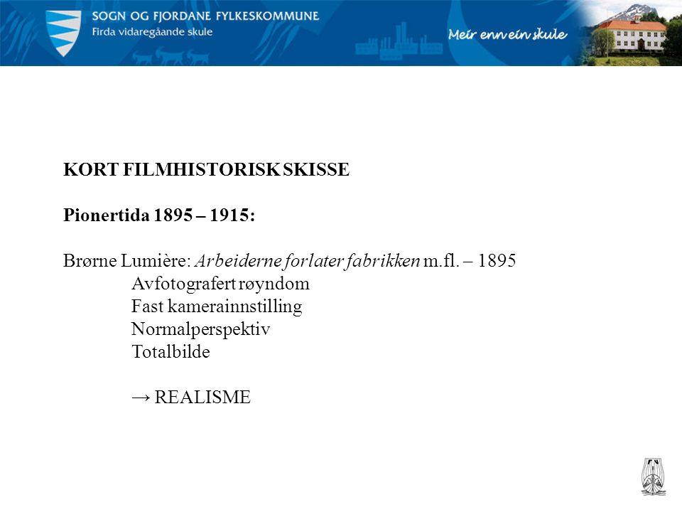 KORT FILMHISTORISK SKISSE Pionertida 1895 – 1915: Brørne Lumière: Arbeiderne forlater fabrikken m.fl. – 1895 Avfotografert røyndom Fast kamerainnstill