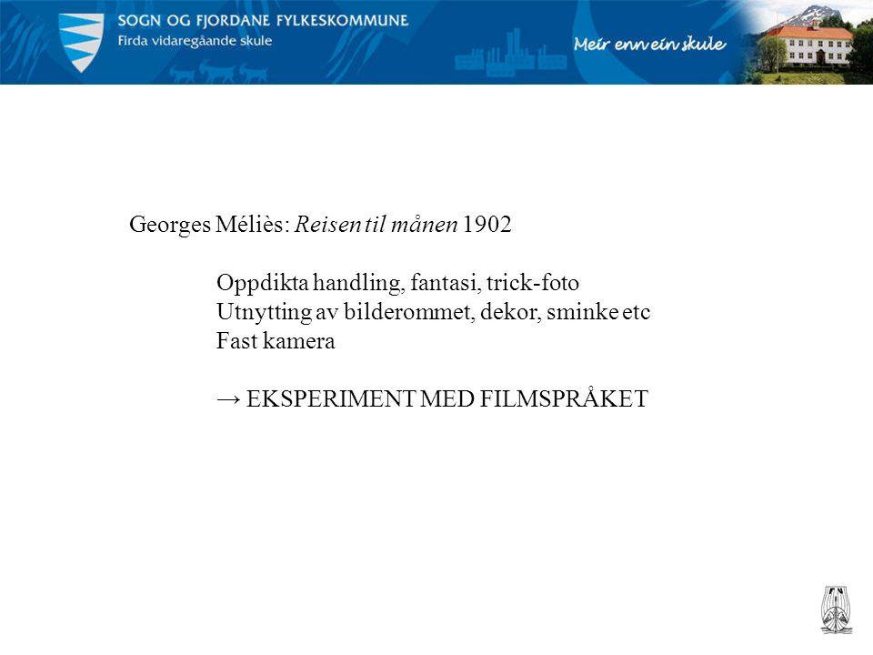 Georges Méliès: Reisen til månen 1902 Oppdikta handling, fantasi, trick-foto Utnytting av bilderommet, dekor, sminke etc Fast kamera → EKSPERIMENT MED
