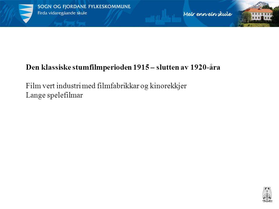 Den klassiske stumfilmperioden 1915 – slutten av 1920-åra Film vert industri med filmfabrikkar og kinorekkjer Lange spelefilmar