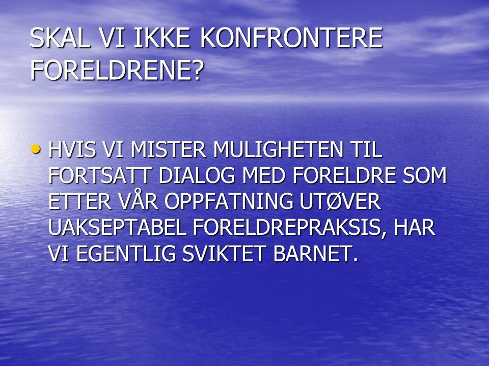 SKAL VI IKKE KONFRONTERE FORELDRENE.