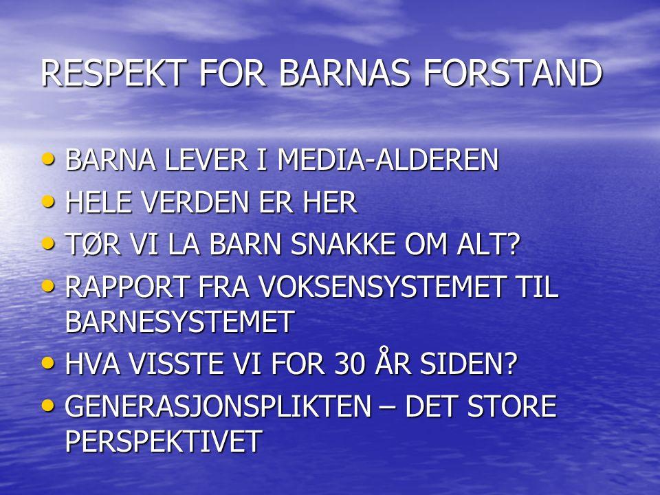 RESPEKT FOR BARNAS FORSTAND BARNA LEVER I MEDIA-ALDEREN BARNA LEVER I MEDIA-ALDEREN HELE VERDEN ER HER HELE VERDEN ER HER TØR VI LA BARN SNAKKE OM ALT.