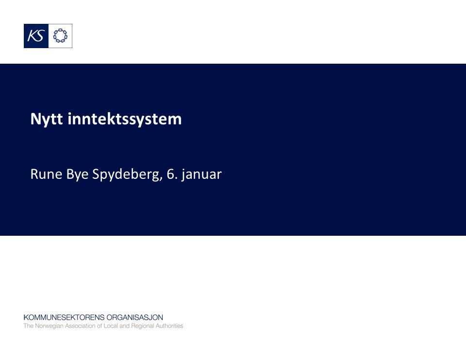 Nytt inntektssystem Rune Bye Spydeberg, 6. januar
