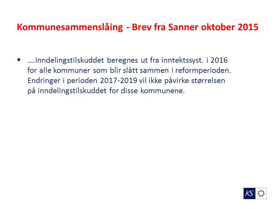 Kommunesammenslåing - Brev fra Sanner oktober 2015  ….Inndelingstilskuddet beregnes ut fra inntektssyst.