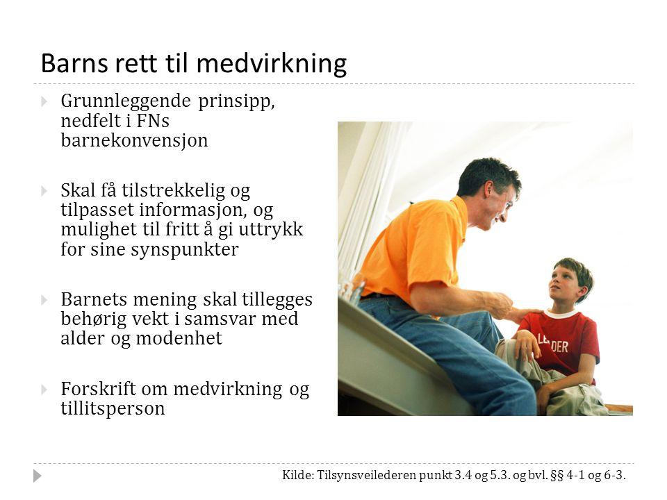 Barns rett til medvirkning Kilde: Tilsynsveilederen punkt 3.4 og 5.3.