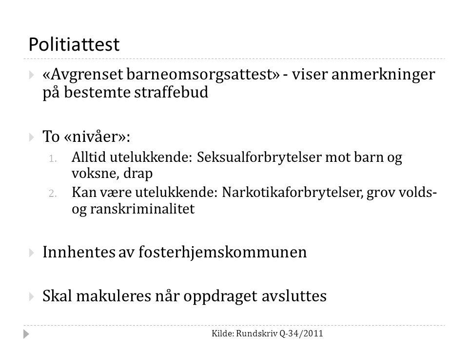 Politiattest Kilde: Rundskriv Q-34/2011  «Avgrenset barneomsorgsattest» - viser anmerkninger på bestemte straffebud  To «nivåer»: 1.