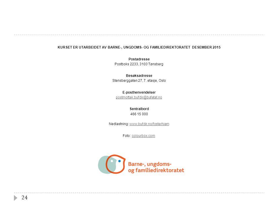 24 KURSET ER UTARBEIDET AV BARNE-, UNGDOMS- OG FAMILIEDIREKTORATET DESEMBER 2015 Postadresse Postboks 2233, 3103 Tønsberg Besøksadresse Stensberggaten 27, 7.