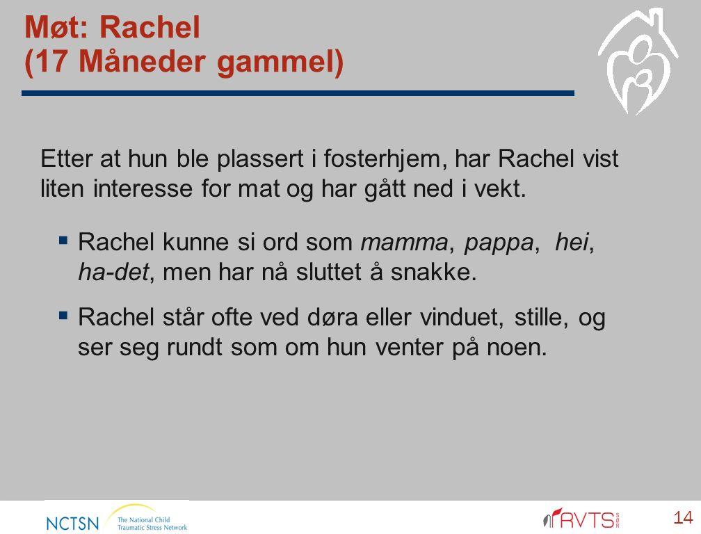 Møt: Rachel (17 Måneder gammel)  Rachel kunne si ord som mamma, pappa, hei, ha-det, men har nå sluttet å snakke.  Rachel står ofte ved døra eller vi