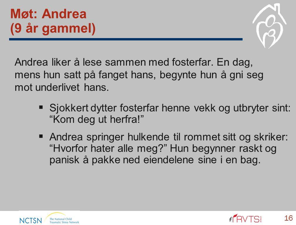 Møt: Andrea (9 år gammel) Andrea liker å lese sammen med fosterfar. En dag, mens hun satt på fanget hans, begynte hun å gni seg mot underlivet hans. 1