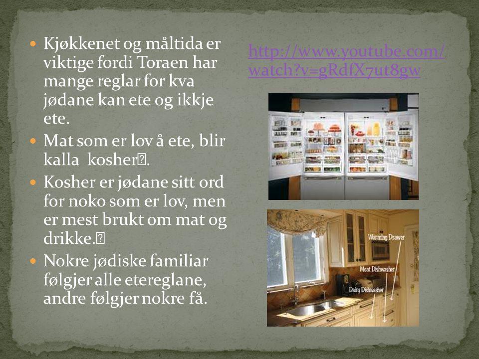 Kjøkkenet og måltida er viktige fordi Toraen har mange reglar for kva jødane kan ete og ikkje ete.