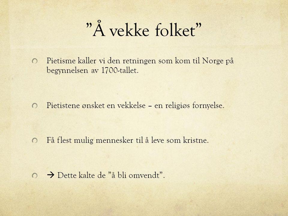 """""""Å vekke folket"""" Pietisme kaller vi den retningen som kom til Norge på begynnelsen av 1700-tallet. Pietistene ønsket en vekkelse – en religiøs fornyel"""