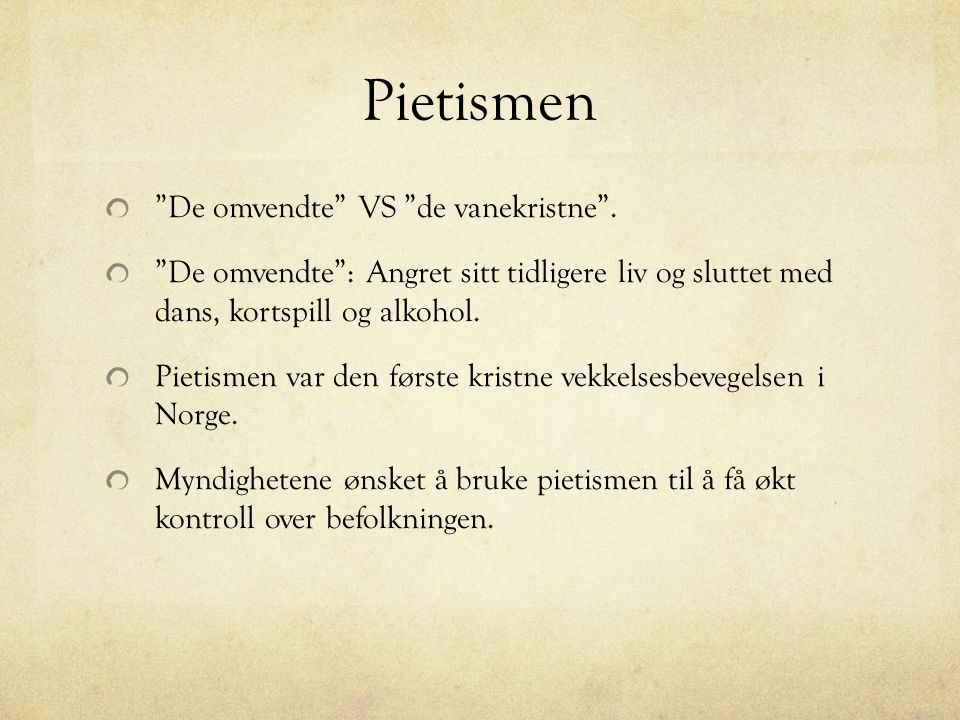 """Pietismen """"De omvendte"""" VS """"de vanekristne"""". """"De omvendte"""": Angret sitt tidligere liv og sluttet med dans, kortspill og alkohol. Pietismen var den før"""