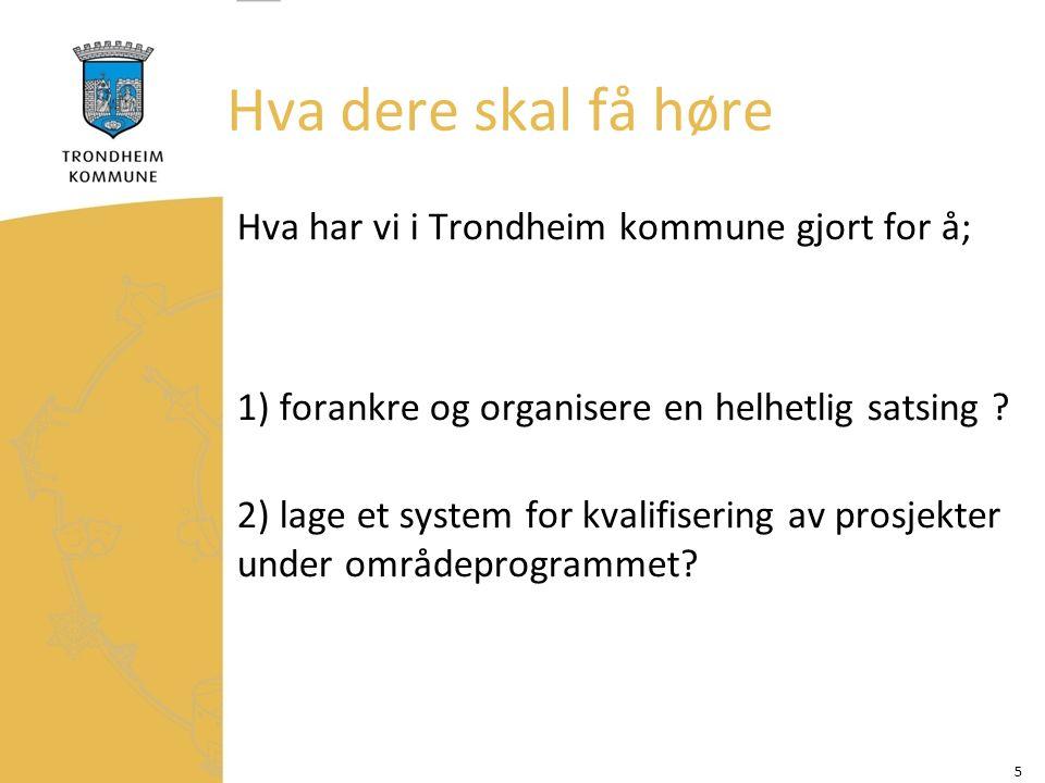 Hva dere skal få høre Hva har vi i Trondheim kommune gjort for å; 1) forankre og organisere en helhetlig satsing .