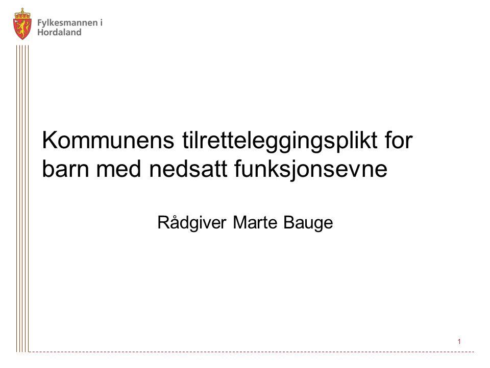 1 Kommunens tilretteleggingsplikt for barn med nedsatt funksjonsevne Rådgiver Marte Bauge