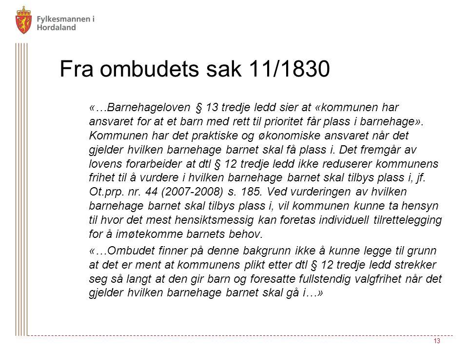 Fra ombudets sak 11/1830 «…Barnehageloven § 13 tredje ledd sier at «kommunen har ansvaret for at et barn med rett til prioritet får plass i barnehage».