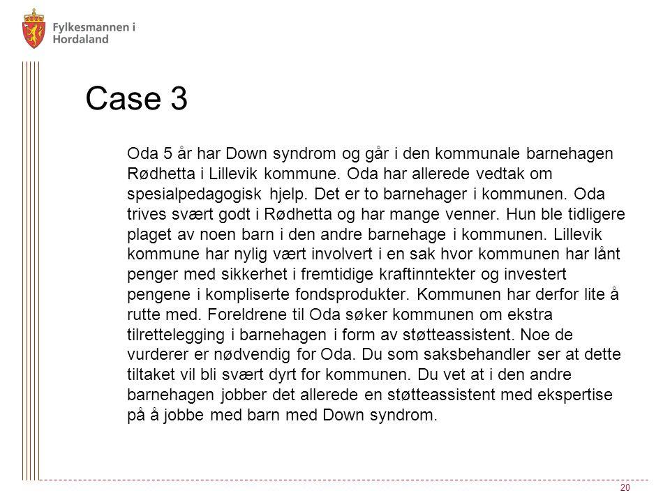 Case 3 Oda 5 år har Down syndrom og går i den kommunale barnehagen Rødhetta i Lillevik kommune. Oda har allerede vedtak om spesialpedagogisk hjelp. De