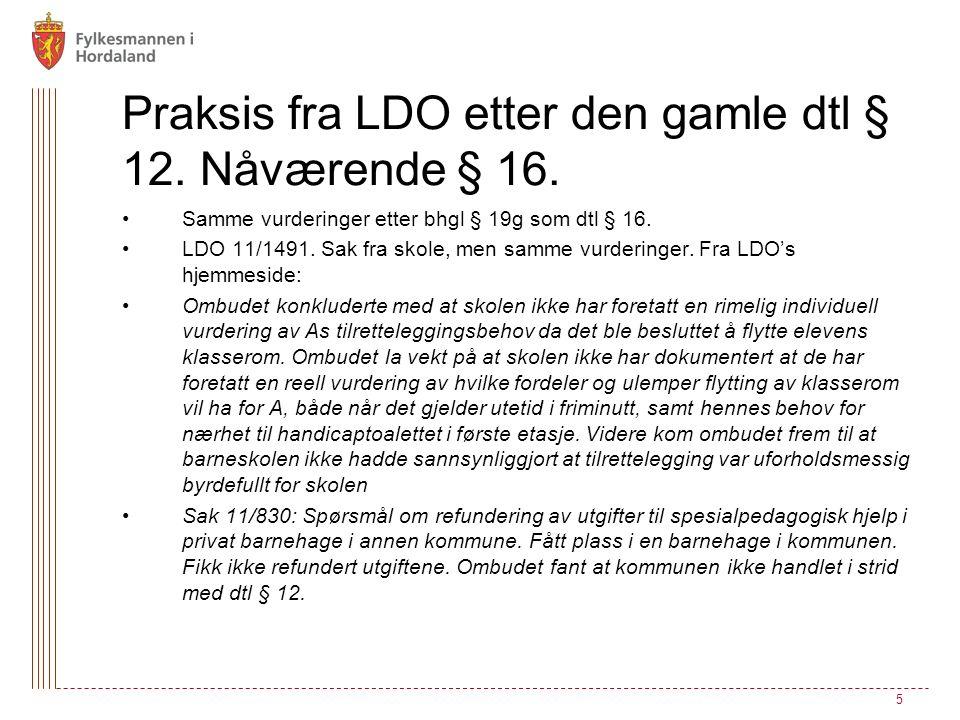 Praksis fra LDO etter den gamle dtl § 12. Nåværende § 16. Samme vurderinger etter bhgl § 19g som dtl § 16. LDO 11/1491. Sak fra skole, men samme vurde