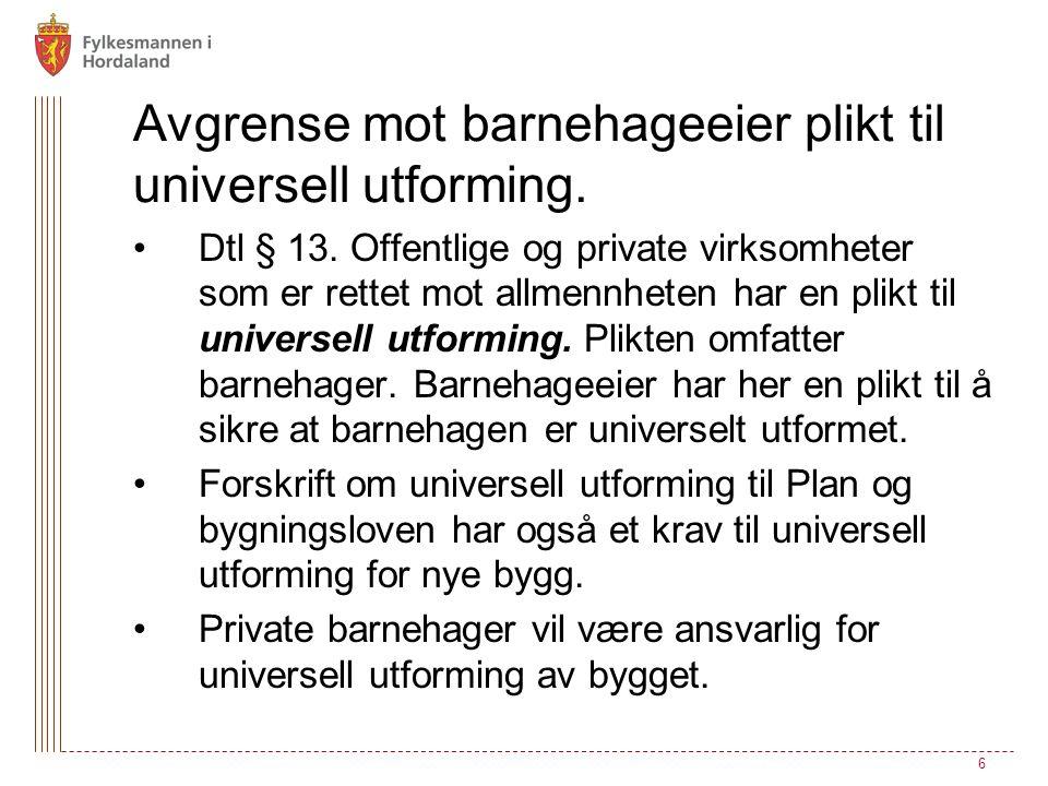 Avgrense mot barnehageeier plikt til universell utforming. Dtl § 13. Offentlige og private virksomheter som er rettet mot allmennheten har en plikt ti
