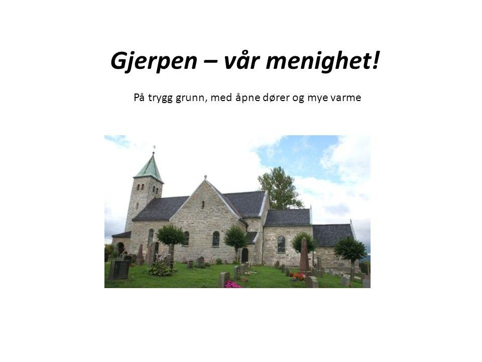 Gjerpen – vår menighet! På trygg grunn, med åpne dører og mye varme