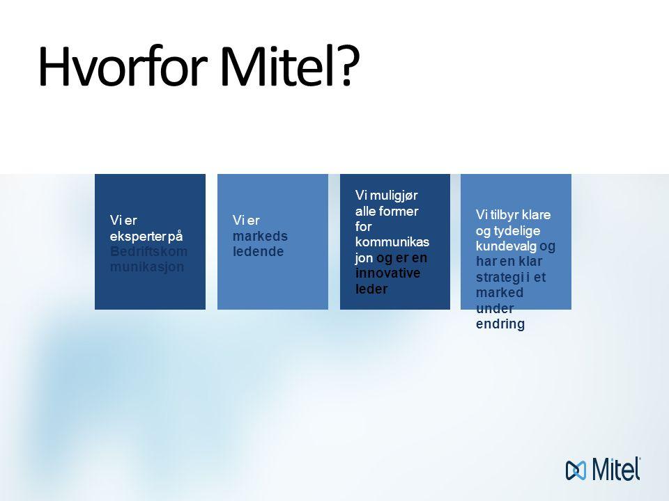 Vi muligjør alle former for kommunikas jon og er en innovative leder Vi er markeds ledende Vi er eksperter på Bedriftskom munikasjon Vi tilbyr klare og tydelige kundevalg og har en klar strategi i et marked under endring Hvorfor Mitel